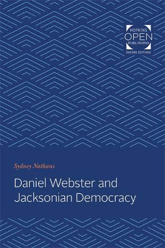 Nathans, S: Daniel Webster and Jacksonian Democracy (Johns Hopkins University Studies in Historical and Political Science, Band 1)