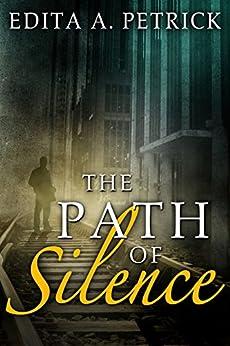The Path of Silence by [Edita A. Petrick]