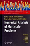 Numerical Analysis of Multiscale Problems (2012) [ NUMERICAL ANALYSIS OF MULTISCALE PROBLEMS (2012) BY Graham, Ivan G. ( Author ) Jan-05-2012
