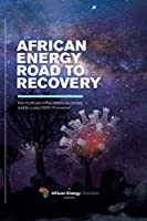 African Energy Road to Recovery: How the African Energy Industry Can Reshape Itself for a Post-Covid-19 Comeback