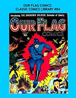 """Our Flag Comics: Classic Comics Library #84: Featuring """"The Flag"""" & """"The Unknown Soldier"""" - The Complete Golden Age Series..."""
