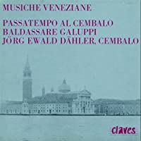 Music from Venice: Passatempo al Cembalo / Galuppi: Sonatas by Jorg Ewald Dahler