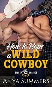 How To Rope A Wild Cowboy (Silver Springs Ranch Book 1)