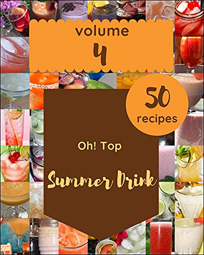 Oh! Top 50 Summer Drink Recipes Volume 4: Discover Summer Drink Cookbook NOW! (English Edition)