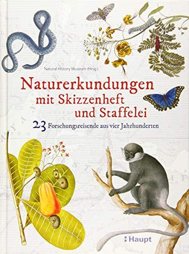 Naturerkundungen mit Skizzenheft und Staffelei: 23 Forschungsreisende aus vier Jahrhunderten
