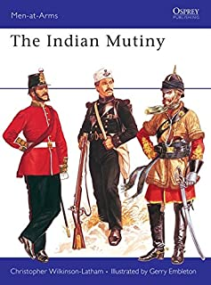 The Indian Mutiny (Men-At-Arms Series, 67)