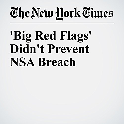'Big Red Flags' Didn't Prevent NSA Breach cover art