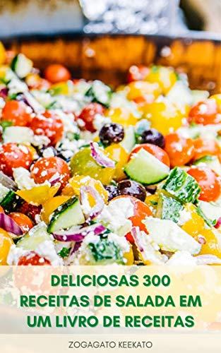 Deliciosas 300 Receitas De Salada Em Um Livro De Receitas : Saladas Saudáveis Para Perda De Peso - Salada No Café Da Manhã, Almoço, Jantar - Salada De ... - Salada De Sobremesas (Portuguese Edition)