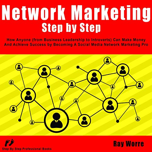 Network Marketing Step-By-Step: How Anyone (from Business Leadership to Introverts) Can Make Money and Achieve Success by Becoming a Social Media Network Marketing Pro audiobook cover art