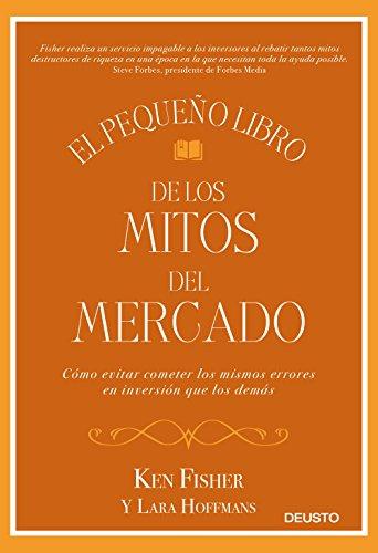 El pequeño libro de los mitos del mercado: Cómo evitar los errores de inversión que los demás cometen y...