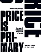 Price Is Primary: How to profit with any asset in any market at any time
