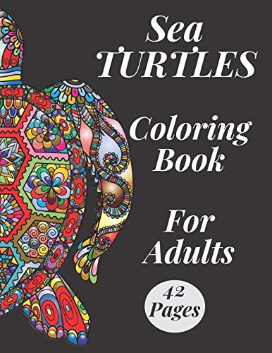 Sea Turtles Coloring Book For Adults: To Bring You Back To Calm  Und Mindfulness Stress Relief For Grown - up