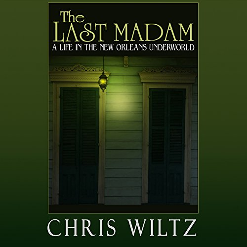 The Last Madam     A Life in the New Orleans Underworld              Auteur(s):                                                                                                                                 Christine Wiltz                               Narrateur(s):                                                                                                                                 Donna Postel                      Durée: 9 h et 36 min     Pas de évaluations     Au global 0,0