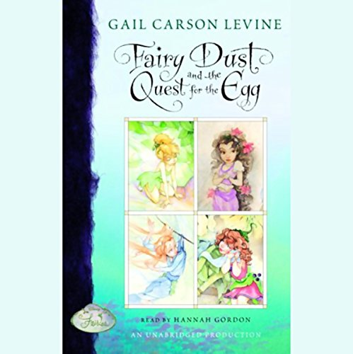 Fairy Dust and the Quest for the Egg                   By:                                                                                                                                 Gail Carson Levine                               Narrated by:                                                                                                                                 Hannah Gordon                      Length: 3 hrs and 39 mins     39 ratings     Overall 4.3