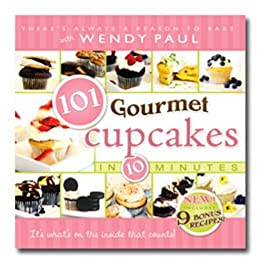 101 Gourmet Cupcakes in 10 Minutes by [Wendy Paul]