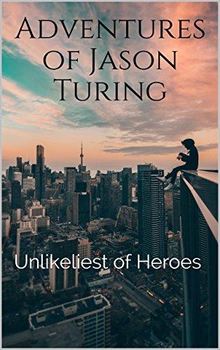 Adventures of Jason Turing: Unlikeliest of Heroes