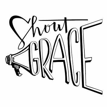 Shout Grace