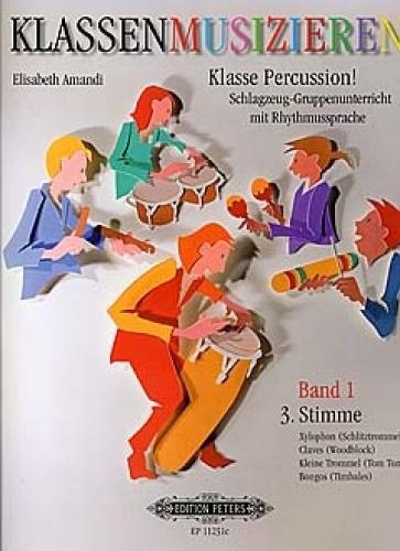 """Klasse Percussion! - Band 1: 3. Stimme / Schlagzeug-Gruppenunterricht mit der Rhythmussprache \""""Talking Rhythm\"""" / Xylophon/Schlitztrommel, Claves/Woodblock, Kl. Trommel/Tom Tom, Bongos/Timbales"""