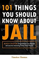 101 Things You Should Know About Jail: 50 Questions You Should ask Anyone Returning Home from Prison