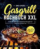 Das große Gasgrill Kochbuch XXL: Einfache und schmackhafte Rezepte für Freunde und Familie inkl. Dips, Desserts und Beilagen