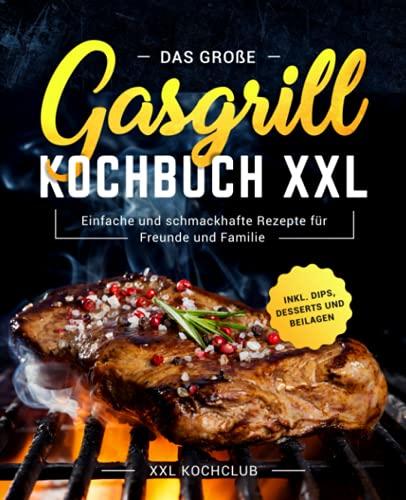 Das große Gasgrill Kochbuch XXL:...