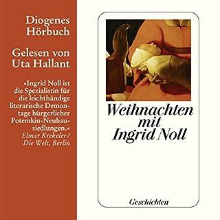 Weihnachten mit Ingrid Noll. Geschichten                   Autor:                                                                                                                                 Ingrid Noll                               Sprecher:                                                                                                                                 Uta Hallant                      Spieldauer: 1 Std. und 19 Min.     6 Bewertungen     Gesamt 3,8
