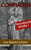 Les Quatre Livres de Confucius (La grande étude, L'invariable milieu, Les entretiens, Les Oeuvres de Meng tzeu) - Format Kindle - 2,68 €