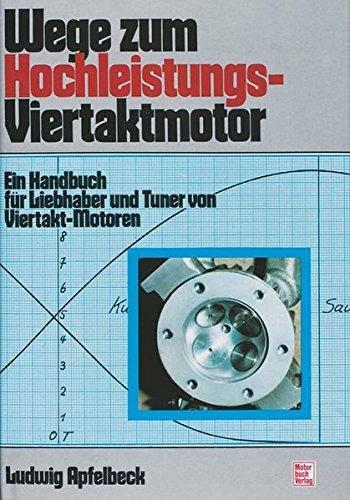 Wege zum Hochleistungs-Viertaktmotor: Ein Handbuch für Liebhaber und Tuner von Viertakt-Motoren