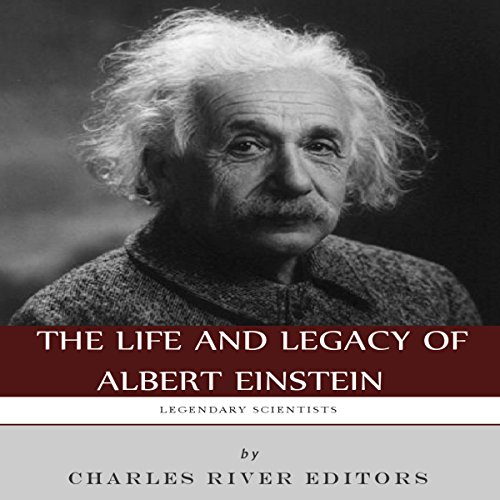 Legendary Scientists: The Life and Legacy of Albert Einstein audiobook cover art