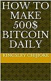 how to make 500$ bitcoin daily (English Edition)