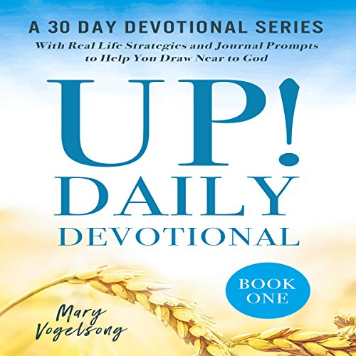 UP! Daily Devotional: A 30 Day Devotional Series with Real Life Strategies and Journal Prompts to Help You Draw Near to Go audiobook cover art