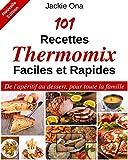 101 Recettes Thermomix Faciles et Rapides: De l'apéritif au dessert, pour toute la...