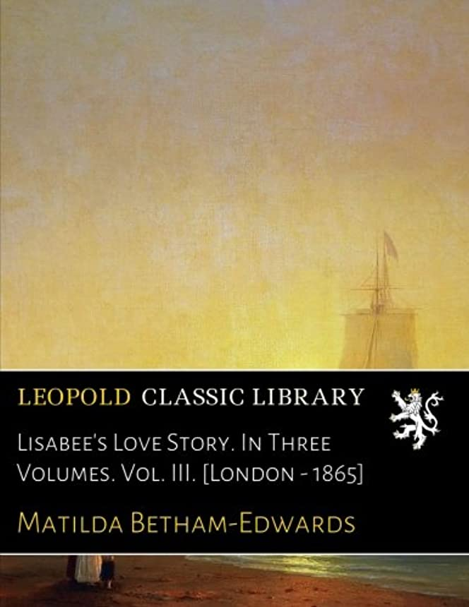 北米ホバート日付付きLisabee's Love Story. In Three Volumes. Vol. III. [London - 1865]