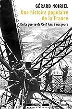 Une histoire populaire de la France - De la guerre de Cent Ans à nos jours de Gerard Noiriel