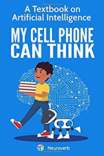 MY CELL PHONE CAN THINK: A Textbook on Artificial Intelligence