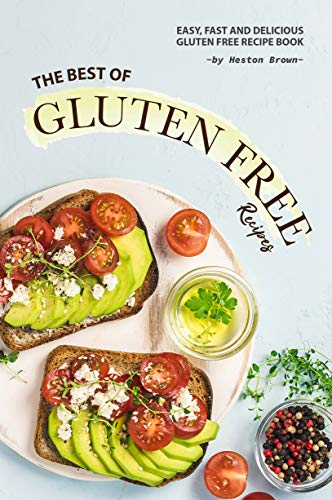 The Best of Gluten Free Recipes: Easy, Fast and Delicious Gluten Free Recipe Book (English Edition)