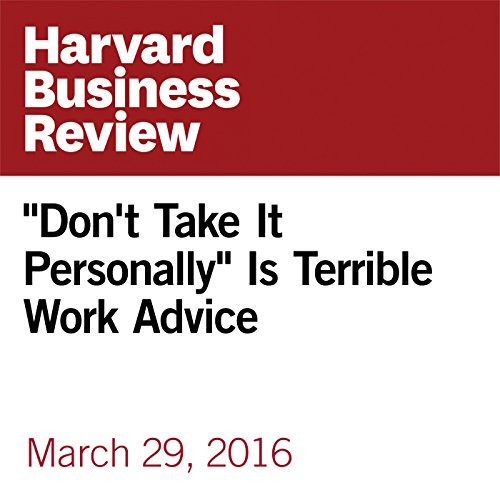 """Don't Take It Personally"" Is Terrible Work Advice copertina"
