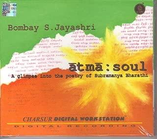 Atma : Soul - A Glimpse Into The Poetry Of Subramanya Bharathi By Bombay S. Jayashri