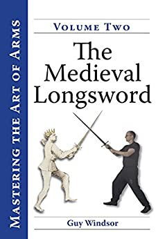 The Medieval Longsword (Mastering the Art of Arms Book 2) by [Guy Windsor, Christian Cameron]