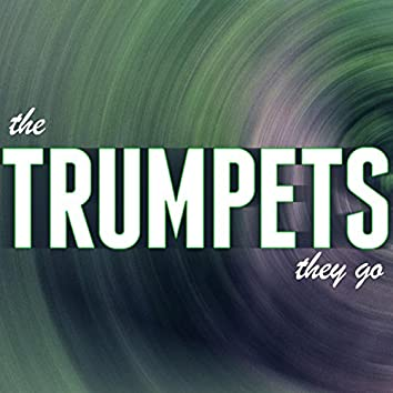 The Trumpets They Go