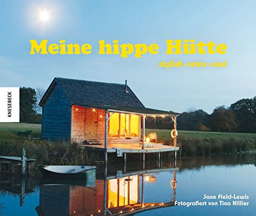 Meine hippe Hütte: stylish - retro - cool