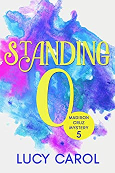 Standing O (Madison Cruz Mystery Book 5) by [Lucy Carol]