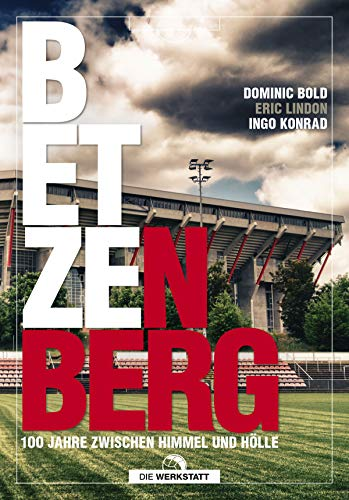 Betzenberg: 100 Jahre zwischen Himmel und Hölle: 100 Jahre zwischen Himmel und Hlle