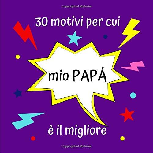 30 motivi per cui mio PAPÁ è il migliore: Idea regalo creativa per la Festa del Papà, regalo originale di compleanno per papà, mio padre, libro a scrivere personalizzato
