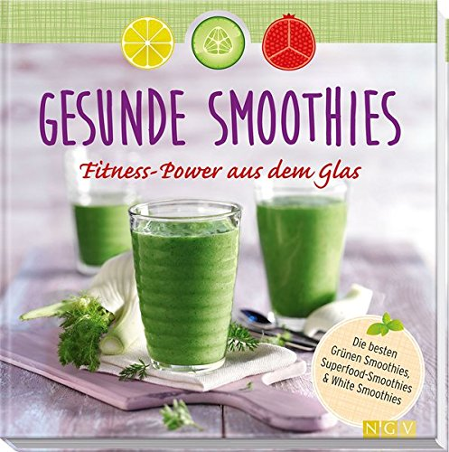 Gesunde Smoothies: Fitness-Power aus dem Glas