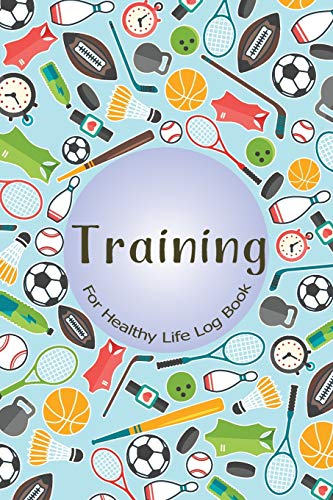 Training For Healthy Life Log Book: 90 Day Diet and Exercise Fitness Journal  Activity Tracker | 3 Month Diet Plan to Lose Weight | With Shopping List ... | Sports Healthy Lifestyle Design Cover