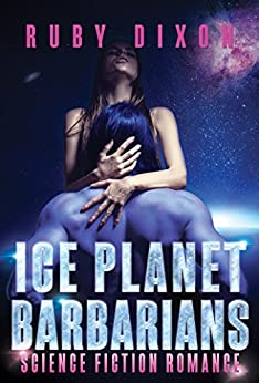 Ice Planet Barbarians: A SciFi Alien Romance by [Ruby Dixon]