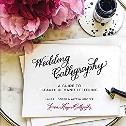Wedding Calligraphy: A Guide to Beautiful Hand Lettering by [Laura Hooper, Alyssa Hooper]