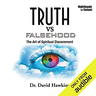 Truths vs. Falsehood     The Art of Spiritual Discernment              Auteur(s):                                                                                                                                 Dr. David Hawkins                               Narrateur(s):                                                                                                                                 David Hawkins                      Durée: 6 h et 18 min     1 évaluation     Au global 5,0