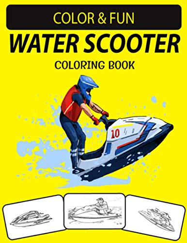 WATER SCOOTER COLORING BOOK: Fantastic and Expanded Edition Unique Designs Water Scooter Coloring Book for Kids & Adults